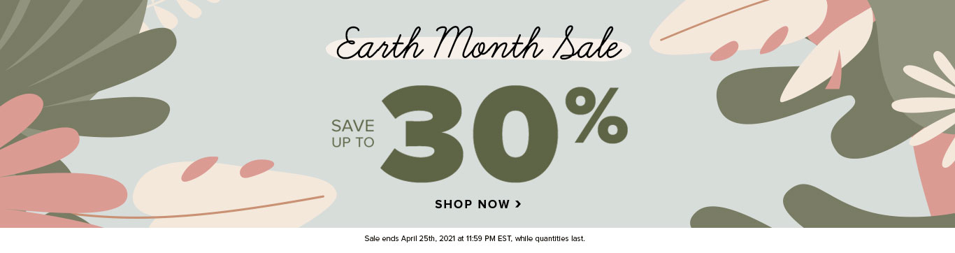 Save up to 30% on Earth Month Sale