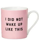 Yes Studio Mug I Did Not Wake Up Like This