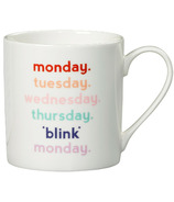 Yes Studio Mug Monday. Tuesday. Wednesday. Thursday. *Blink* Monday.