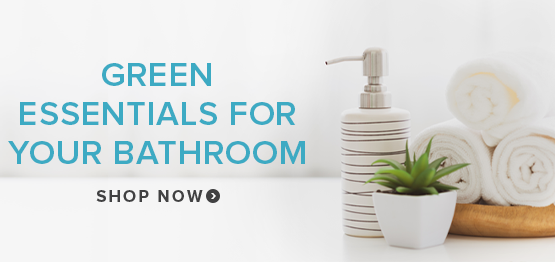 Green Essentials for your Bathroom