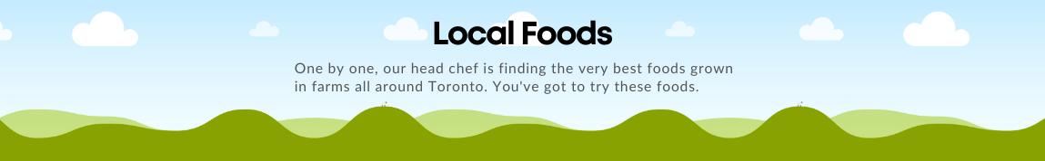 Local Foods - One by one, our head chief is finding the very best foods grown in farms all around Toronto. You've got to try these foods.